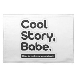 Cool Story Babe, Now Go Make Me a Sandwich Place Mats