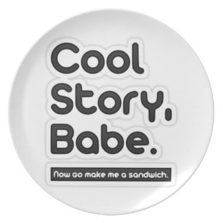 Cool Story Babe, Now Go Make Me a Sandwich - Plate