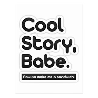Cool Story Babe, Now Go Make Me a Sandwich Postcard