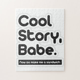 Cool Story Babe Now Go Make Me a Sandwich Jigsaw Puzzle