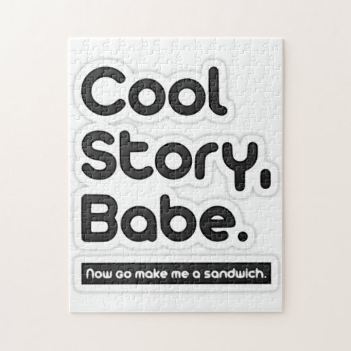 Cool Story Babe, Now Go Make Me a Sandwich Jigsaw Puzzle