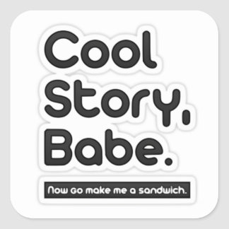 Cool Story Babe, Now Go Make Me a Sandwich Square Stickers