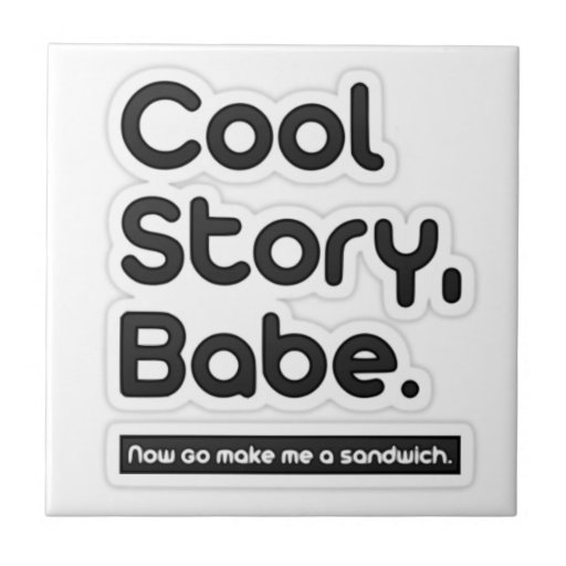Cool Story Babe, Now Go Make Me a Sandwich - Tile