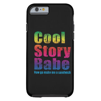 Cool Story Babe Now Go Make Me A Sandwich Tough iPhone 6 Case