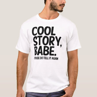 Cool Story Babe Please do Tell it Again! T-Shirt