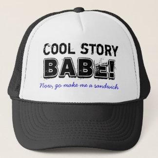 Cool story babe, sandwich trucker hat
