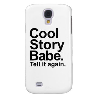 Cool story babe tell it again galaxy s4 covers