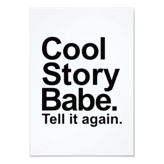"""Cool story babe tell it again 3.5"""" x 5"""" invitation card"""