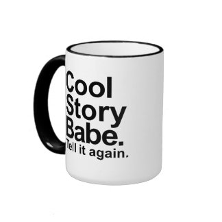 Cool story babe tell it again coffee mugs