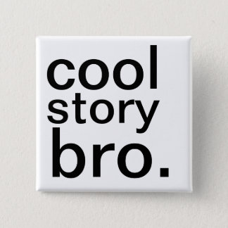 cool story bro. 2 inch square button