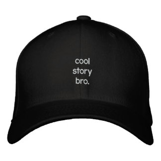 cool story bro. embroidered hat