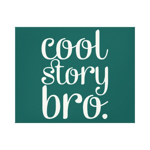 Cool Story Bro Green Gallery Wrap Canvas