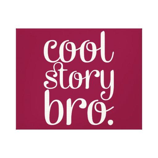 Cool Story Bro Maroon Canvas Prints