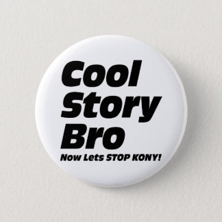 Cool Story Bro - Now Lets Stop Kony 2 Inch Round Button