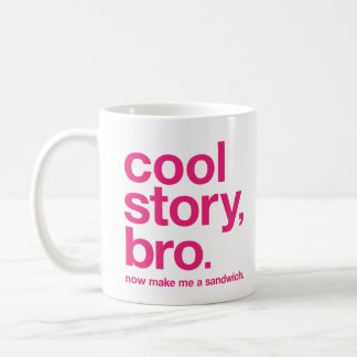 Cool story, bro. Now make me a sandwich. Classic White Coffee Mug