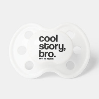 Cool Story Bro Pacifier