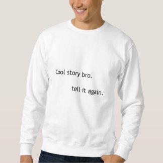 Cool story, bro. sweatshirt