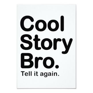 "Cool Story Bro. Tell it Again 3.5"" X 5"" Invitation Card"