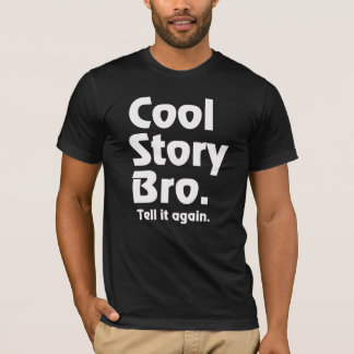 Cool Story Bro. Tell it again.3 T-Shirt