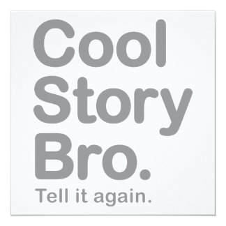 "Cool Story Bro. Tell it Again 5.25"" Square Invitation Card"
