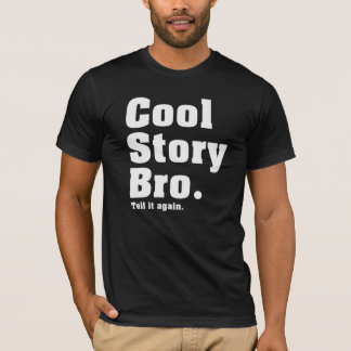 Cool Story Bro. Tell it again. (aaBT) T-Shirt