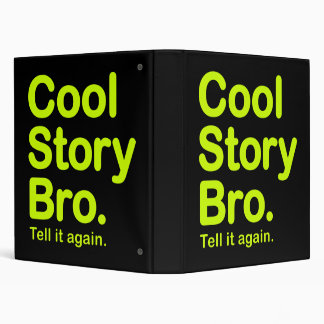 Cool Story Bro. Tell it again. Binder