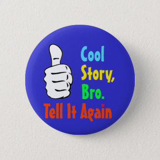 Cool Story, Bro. Tell It Again Button