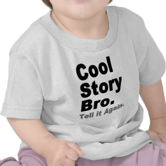 Cool Story Bro. Tell it Again. Funny Babies Tees
