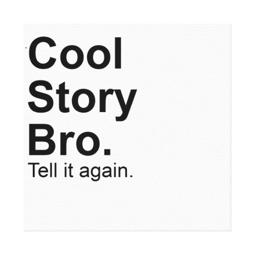 Cool Story Bro. tell it again  Gift canvas Stretched Canvas Prints