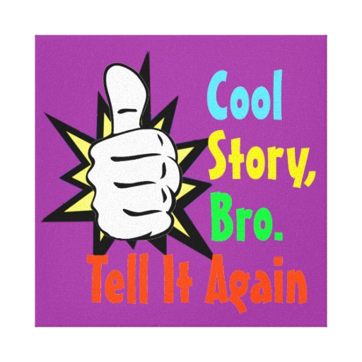 Cool Story Bro Tell It Again Gift Canvas Prints