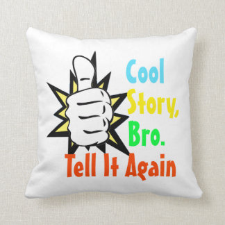 Cool Story Bro Tell It Again Gift Throw Pillow