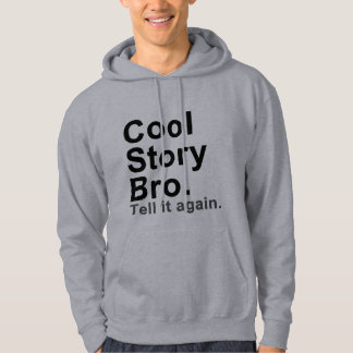 Cool Story Bro. Tell it Again Hoodie
