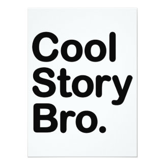 "Cool Story Bro. Tell it Again 5.5"" X 7.5"" Invitation Card"