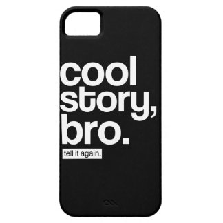 Cool Story, Bro. Tell it Again. iPhone 5 Cover