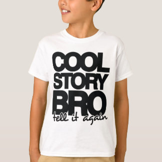 Cool Story Bro, Tell it Again - One Colour T-Shirt