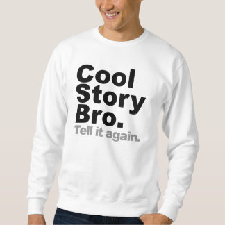 Cool Story Bro. Tell it again Sweatshirt