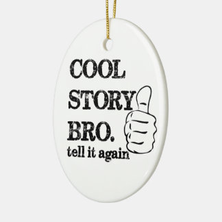 Cool story bro tell it again thumbs up ceramic oval ornament