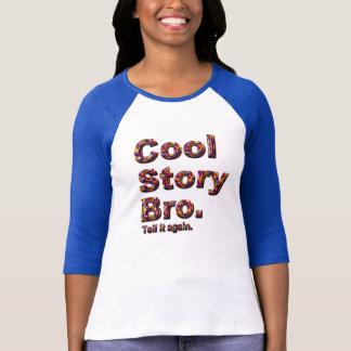 Cool Story Bro. Tell it again. (tobe) T-Shirt