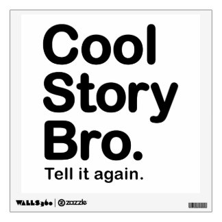 Cool Story Bro. Tell it Again Wall Decal