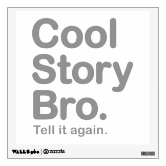 Cool Story Bro. Tell it Again Wall Sticker
