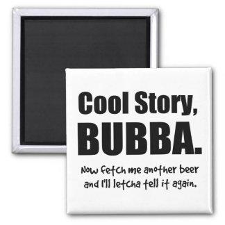 Cool Story Bubba Fridge Magnet
