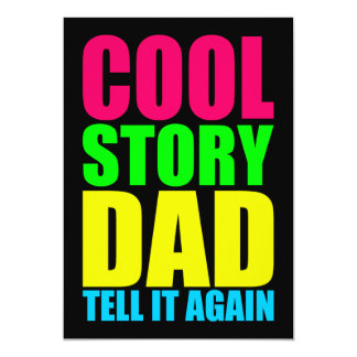 "COOL STORY DAD TELL IT AGAIN 5"" X 7"" INVITATION CARD"