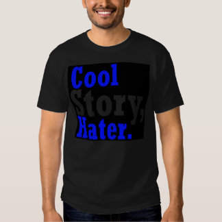 Cool Story Hater -- T-Shirt