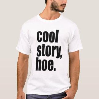 cool story, hoe T-Shirt