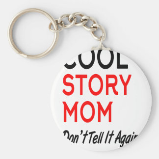 Cool Story Mom Don't Tell It Again.png Basic Round Button Keychain