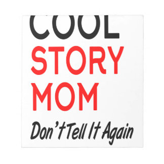 Cool Story Mom Don't Tell It Again.png Notepad