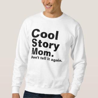 Cool Story Mom. Don't tell it again. Sweatshirt