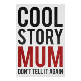 Cool story mum don t tell it again poster