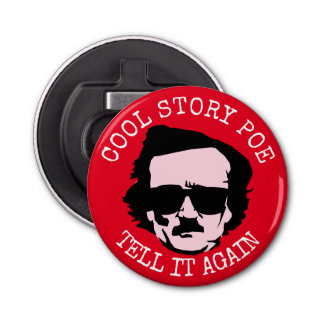 Cool Story Poe Button Bottle Opener