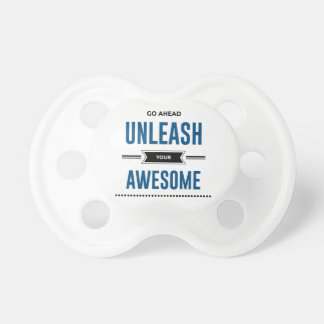 Cool Unleash Your Awesome Pacifier